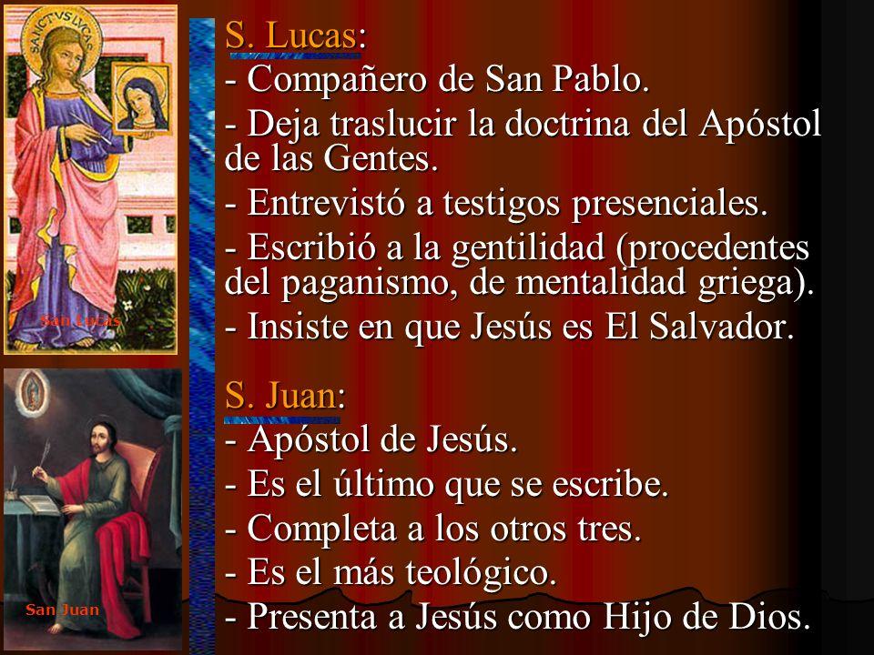 S. Lucas: S. Lucas: - Compañero de San Pablo. - Deja traslucir la doctrina del Apóstol de las Gentes. - Entrevistó a testigos presenciales. - Escribió