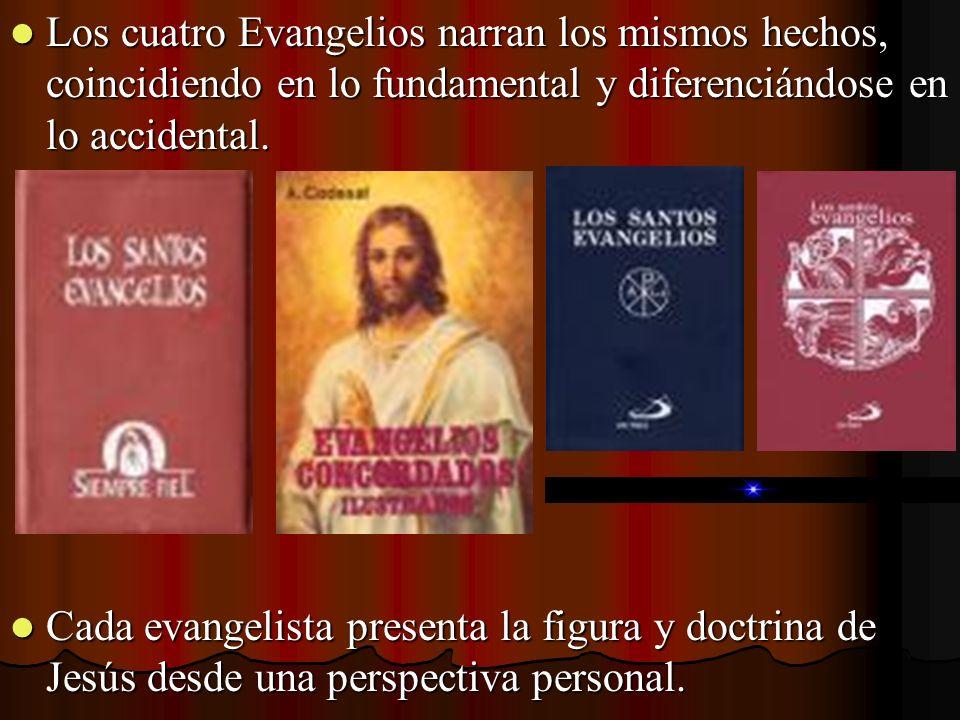 Los cuatro Evangelios narran los mismos hechos, coincidiendo en lo fundamental y diferenciándose en lo accidental. Los cuatro Evangelios narran los mi