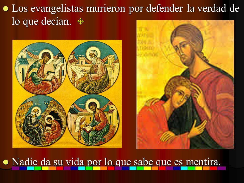 Los evangelistas murieron por defender la verdad de lo que decían. Los evangelistas murieron por defender la verdad de lo que decían. Nadie da su vida