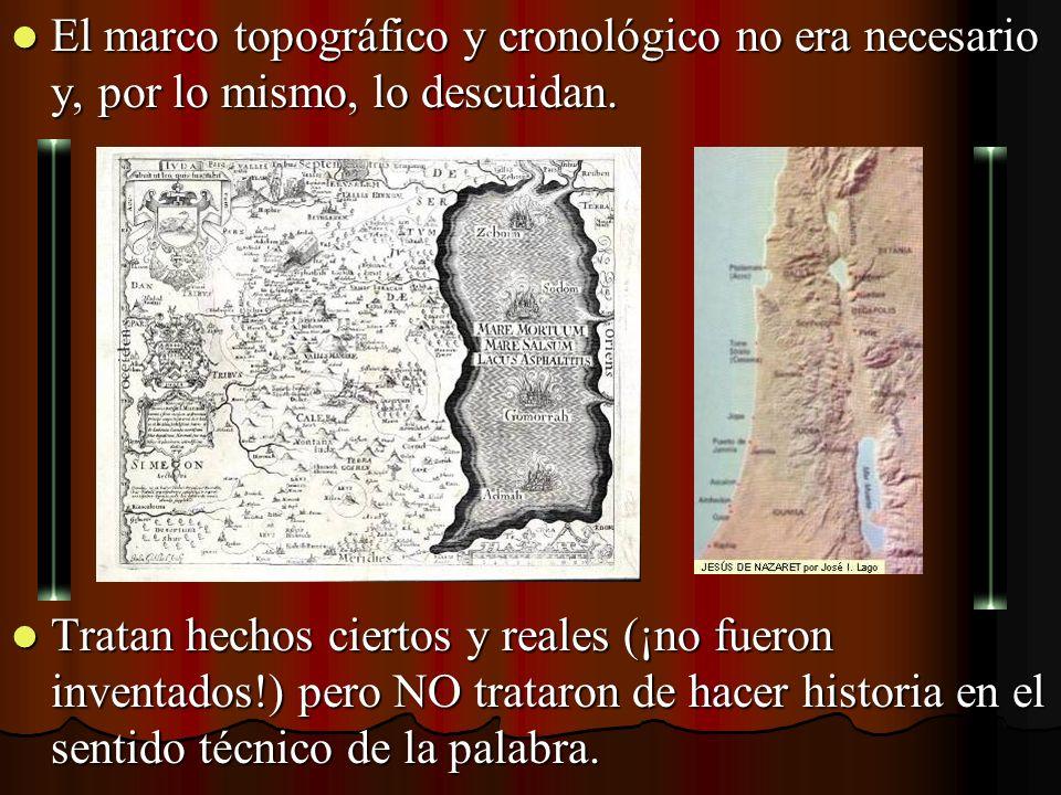 El marco topográfico y cronológico no era necesario y, por lo mismo, lo descuidan. El marco topográfico y cronológico no era necesario y, por lo mismo