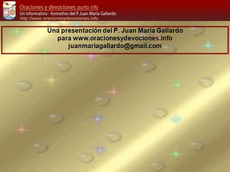 Una presentación del P. Juan María Gallardo para www.oracionesydevociones.info juanmariagallardo@gmail.com
