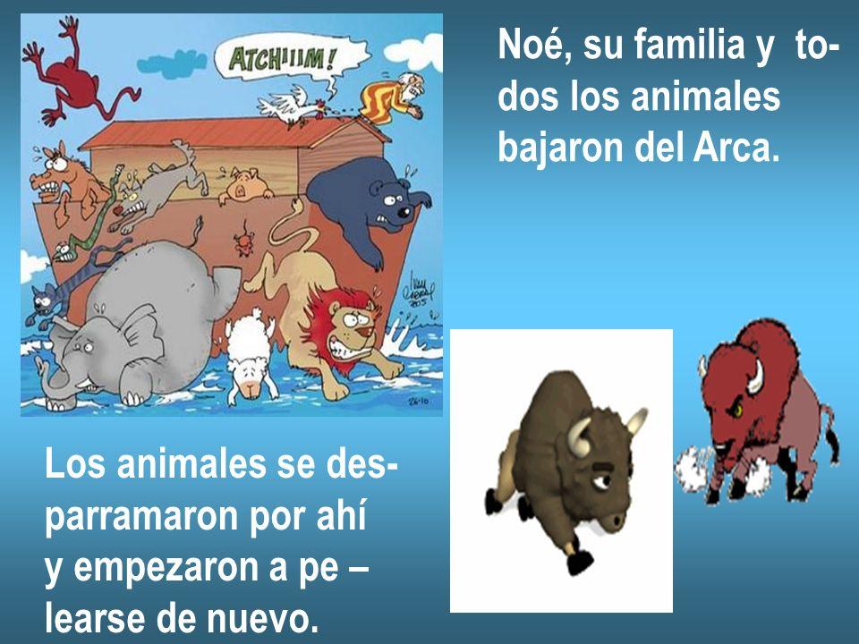 Noé, su familia y to- dos los animales bajaron del Arca. Los animales se des- parramaron por ahí y empezaron a pe – learse de nuevo.