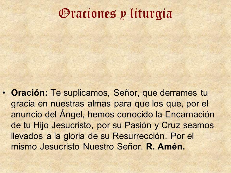 Oraciones y liturgia Oración: Te suplicamos, Señor, que derrames tu gracia en nuestras almas para que los que, por el anuncio del Ángel, hemos conocid