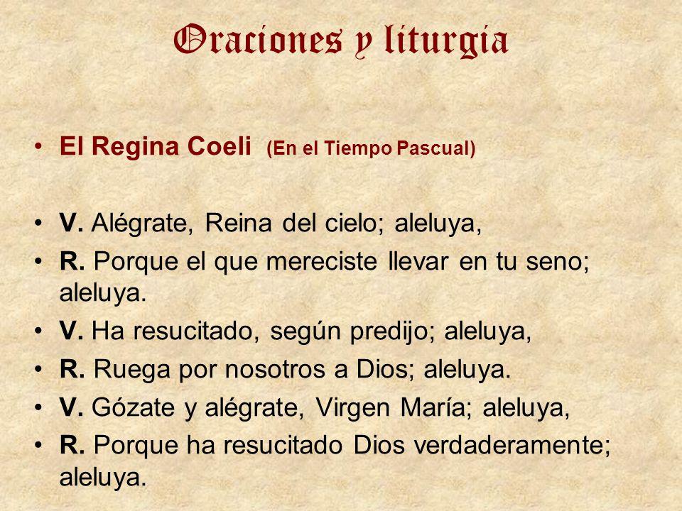 Oraciones y liturgia El Regina Coeli (En el Tiempo Pascual) V. Alégrate, Reina del cielo; aleluya, R. Porque el que mereciste llevar en tu seno; alelu