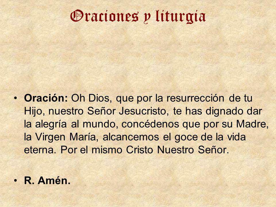 Oraciones y liturgia Oración: Oh Dios, que por la resurrección de tu Hijo, nuestro Señor Jesucristo, te has dignado dar la alegría al mundo, concédeno