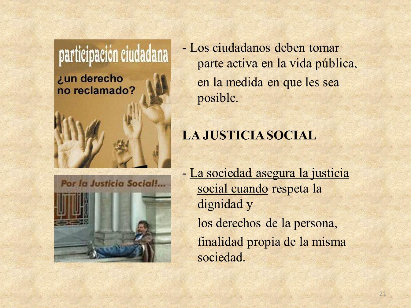 - Los ciudadanos deben tomar parte activa en la vida pública, en la medida en que les sea posible. LA JUSTICIA SOCIAL - La sociedad asegura la justici