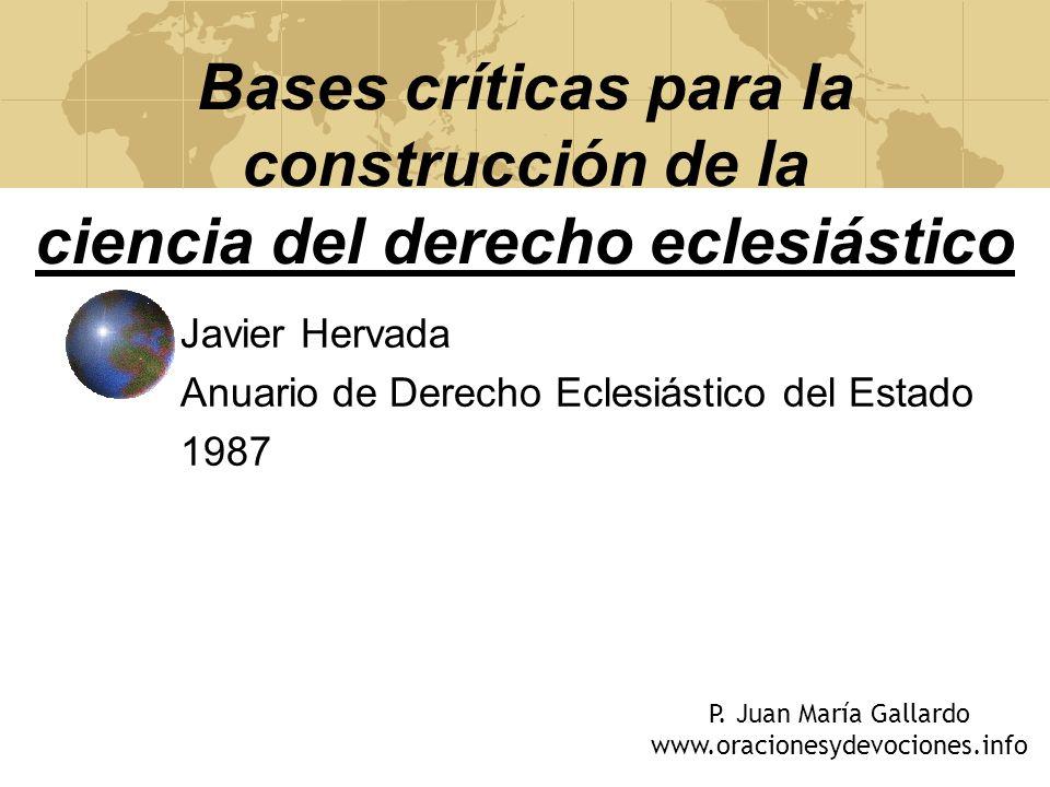 Bases críticas para la construcción de la ciencia del derecho eclesiástico Javier Hervada Anuario de Derecho Eclesiástico del Estado 1987 P. Juan Marí