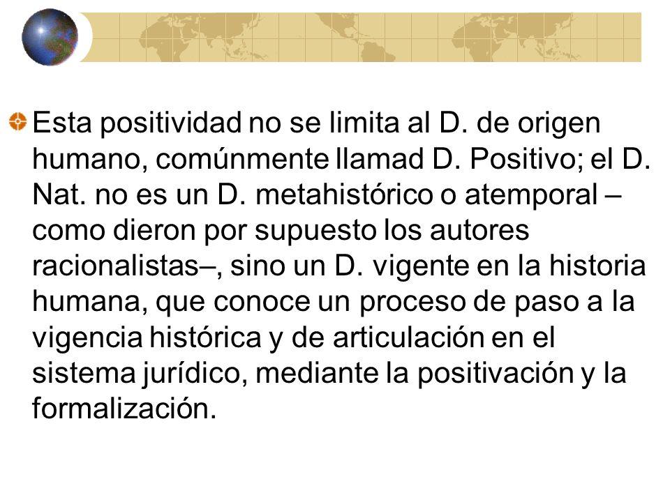 Esta positividad no se limita al D. de origen humano, comúnmente llamad D. Positivo; el D. Nat. no es un D. metahistórico o atemporal – como dieron po