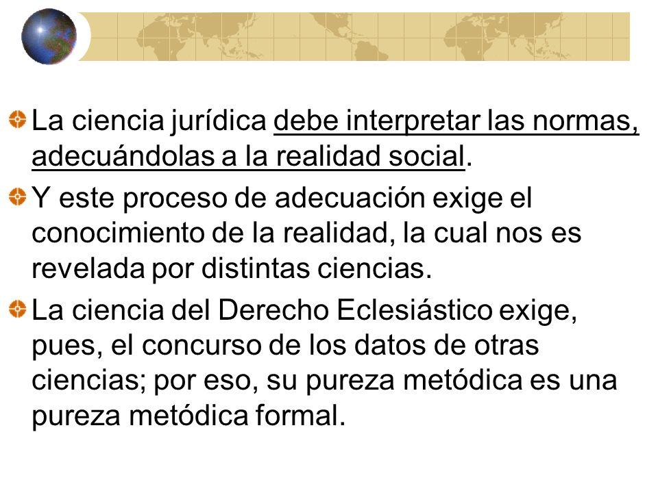 La ciencia jurídica debe interpretar las normas, adecuándolas a la realidad social. Y este proceso de adecuación exige el conocimiento de la realidad,