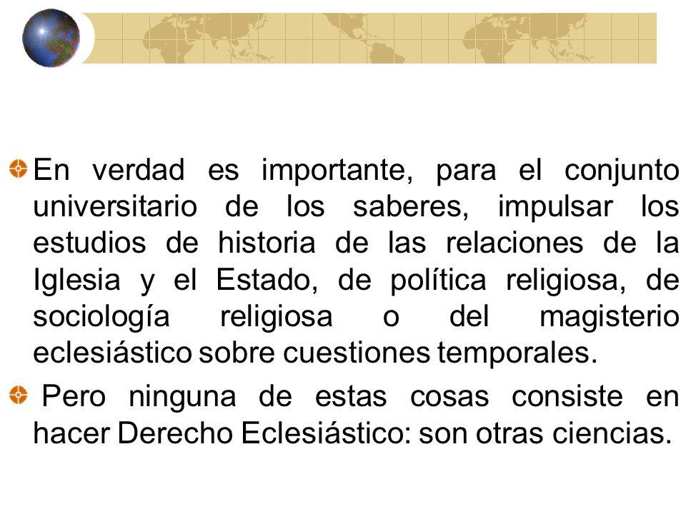 En verdad es importante, para el conjunto universitario de los saberes, impulsar los estudios de historia de las relaciones de la Iglesia y el Estado,