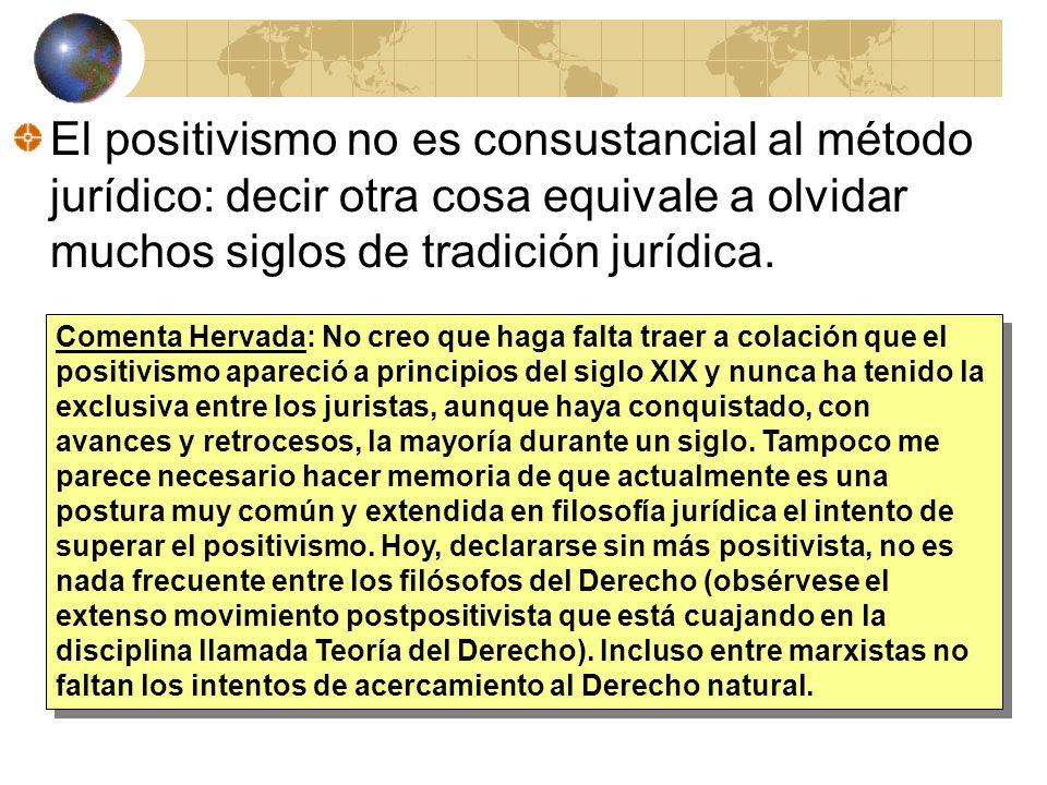 El positivismo no es consustancial al método jurídico: decir otra cosa equivale a olvidar muchos siglos de tradición jurídica. Comenta Hervada: No cre