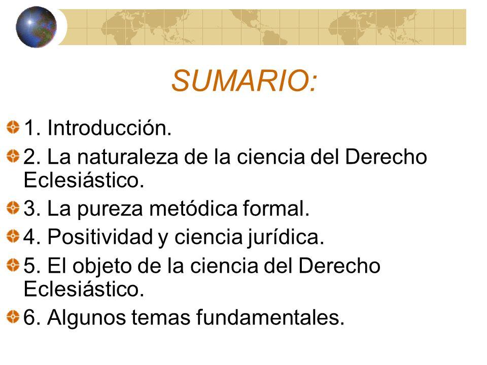 SUMARIO: 1. Introducción. 2. La naturaleza de la ciencia del Derecho Eclesiástico. 3. La pureza metódica formal. 4. Positividad y ciencia jurídica. 5.
