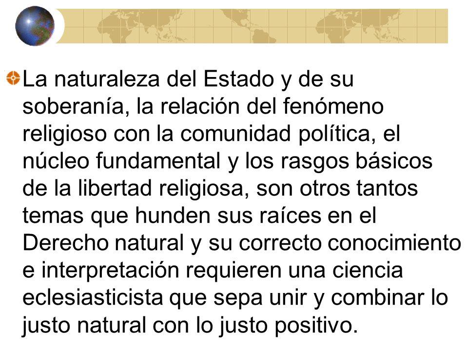La naturaleza del Estado y de su soberanía, la relación del fenómeno religioso con la comunidad política, el núcleo fundamental y los rasgos básicos d