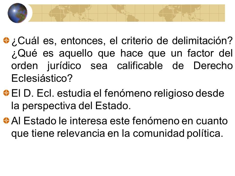 ¿Cuál es, entonces, el criterio de delimitación? ¿Qué es aquello que hace que un factor del orden jurídico sea calificable de Derecho Eclesiástico? El