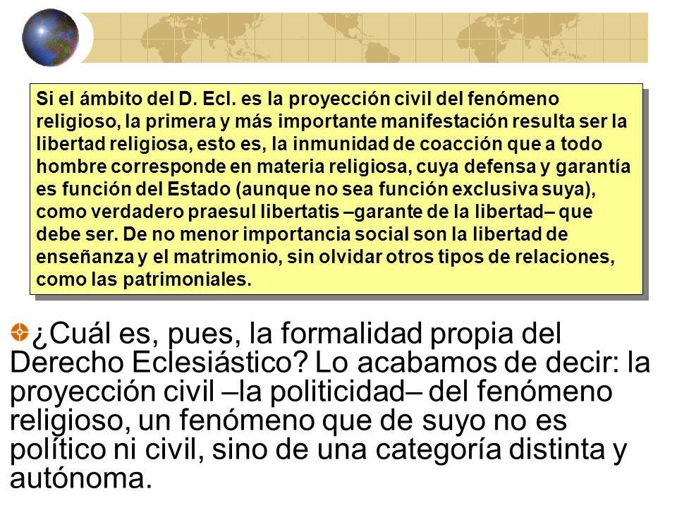 Si el ámbito del D. Ecl. es la proyección civil del fenómeno religioso, la primera y más importante manifestación resulta ser la libertad religiosa, e