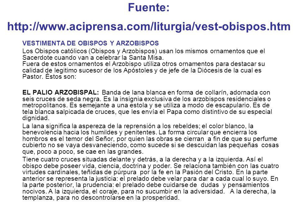 Fuente: http://www.aciprensa.com/liturgia/vest-sacerdote.htm VESTIDURAS DEL SACERDOTE CASULLA: Es la vestidura que se pone el obispo sobre las demás p