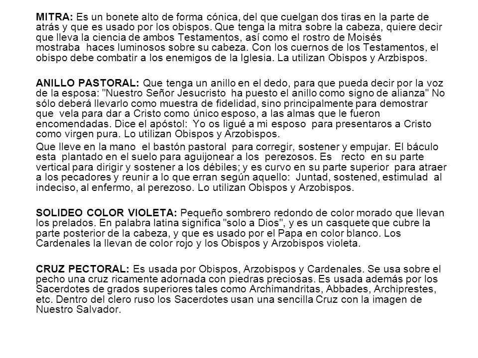 Fuente: http://www.aciprensa.com/liturgia/vest-obispos.htm VESTIMENTA DE OBISPOS Y ARZOBISPOS Los Obispos católicos (Obispos y Arzobispos) usan los mi