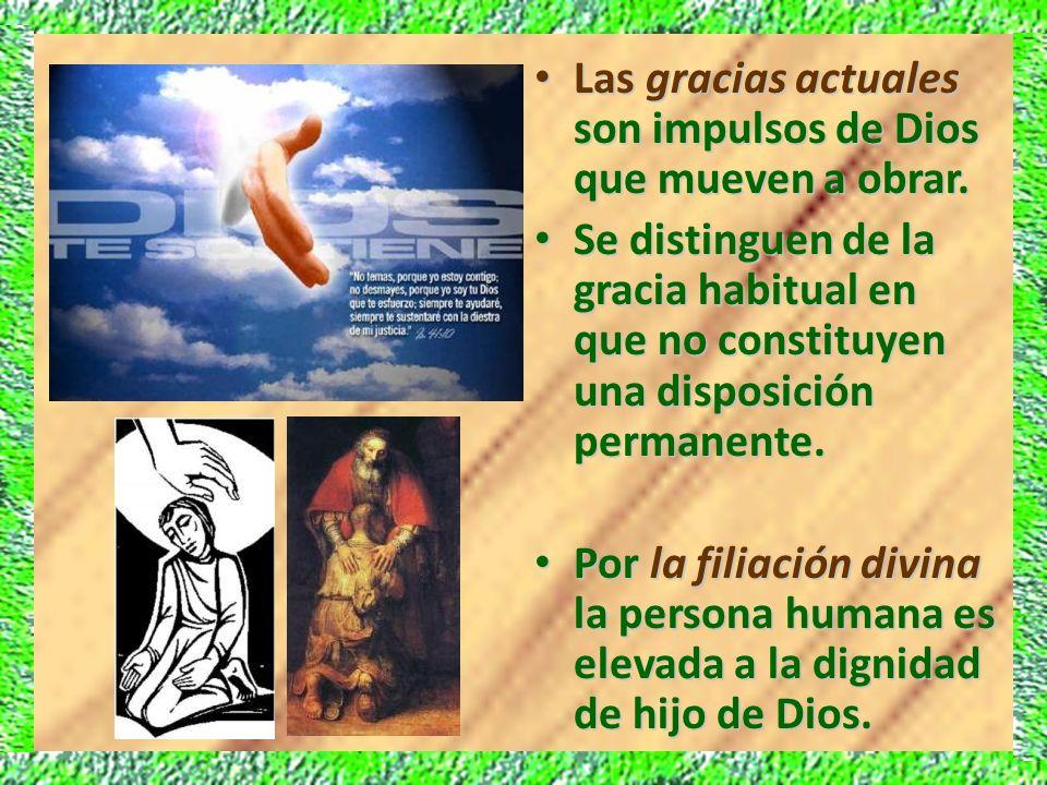 Las gracias actuales son impulsos de Dios que mueven a obrar. Las gracias actuales son impulsos de Dios que mueven a obrar. Se distinguen de la gracia