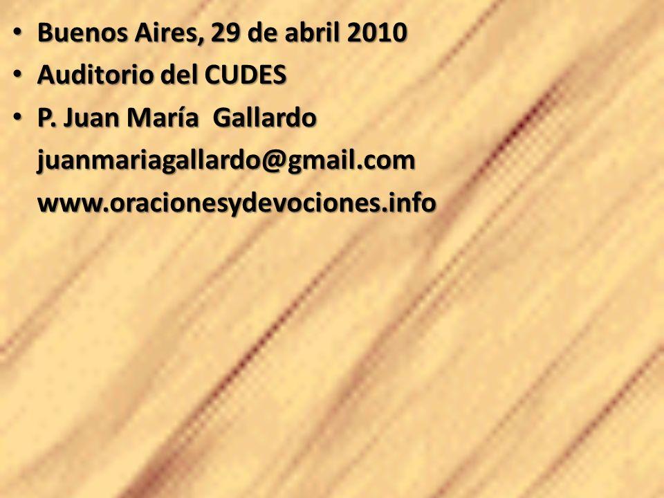 Buenos Aires, 29 de abril 2010 Buenos Aires, 29 de abril 2010 Auditorio del CUDES Auditorio del CUDES P. Juan María Gallardo P. Juan María Gallardojua