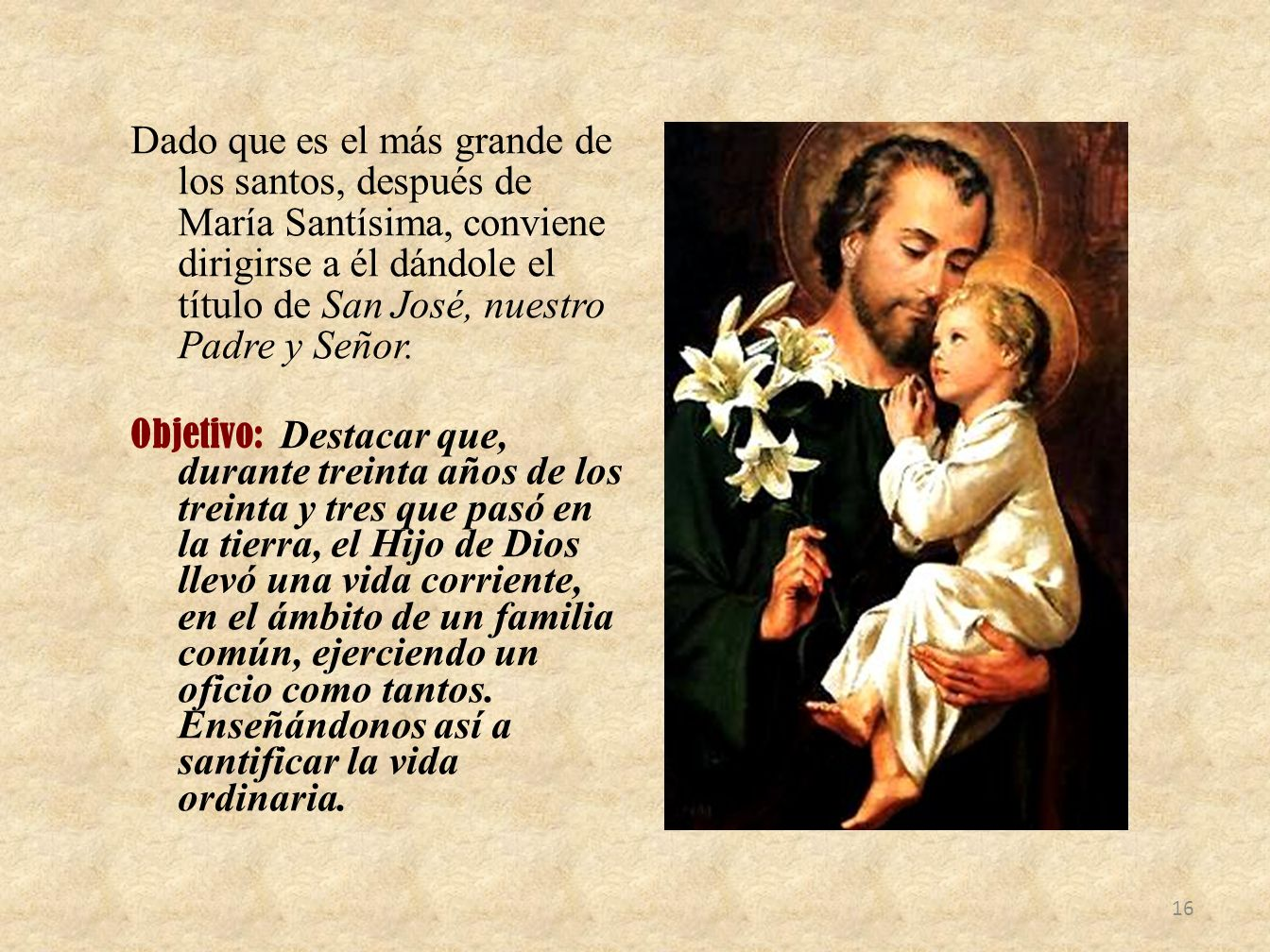 Dado que es el más grande de los santos, después de María Santísima, conviene dirigirse a él dándole el título de San José, nuestro Padre y Señor.