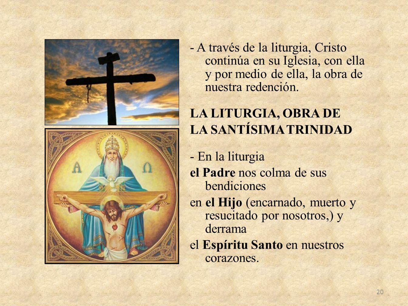 - A través de la liturgia, Cristo continúa en su Iglesia, con ella y por medio de ella, la obra de nuestra redención.