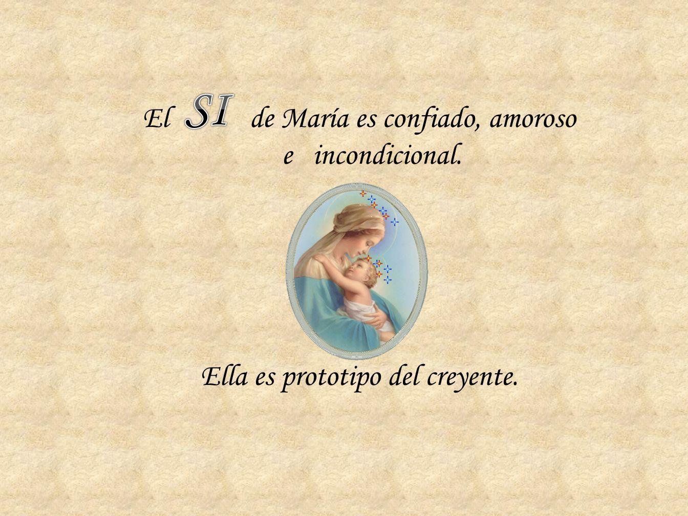El de María es confiado, amoroso e incondicional. Ella es prototipo del creyente.