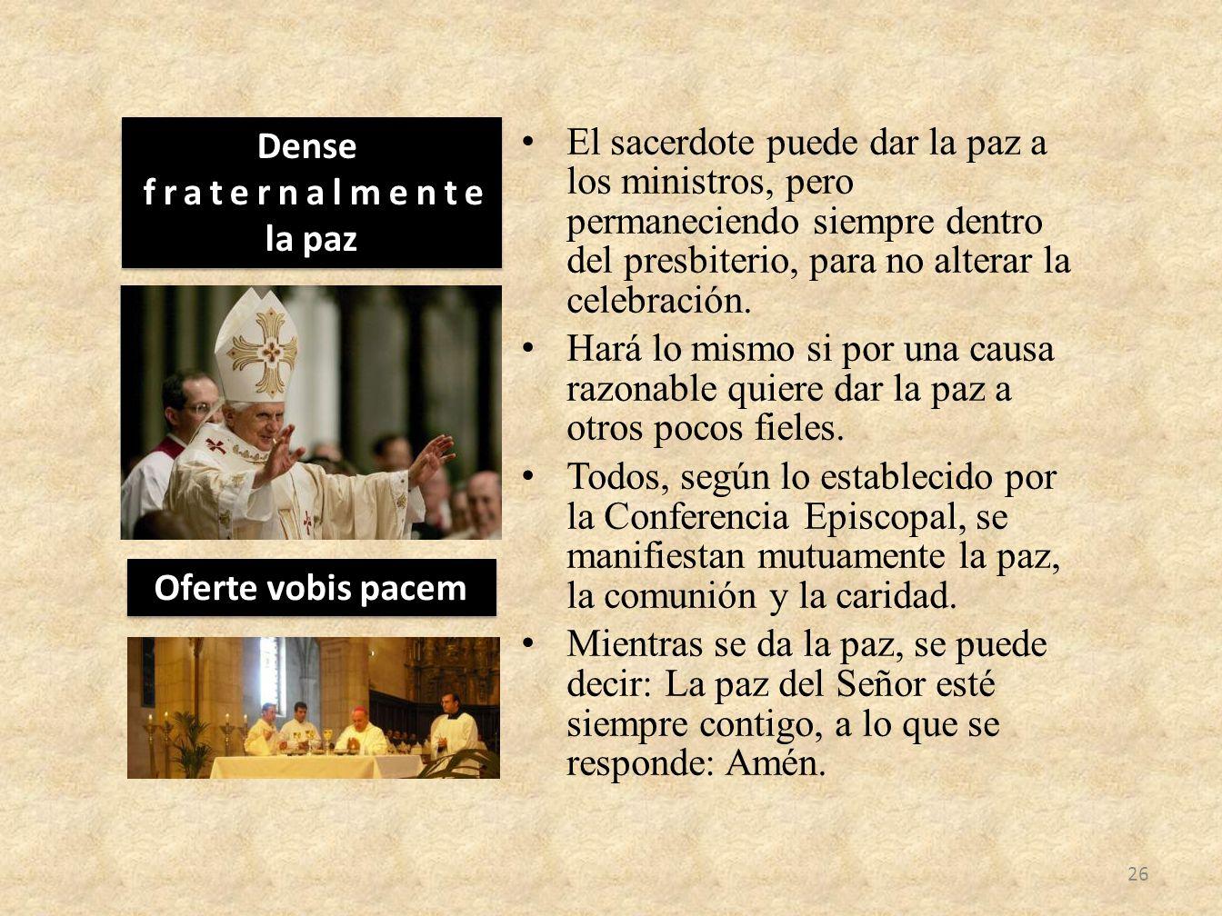 El sacerdote puede dar la paz a los ministros, pero permaneciendo siempre dentro del presbiterio, para no alterar la celebración.