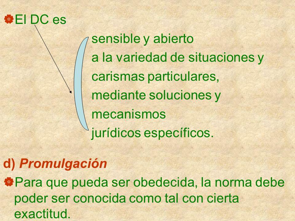 El DC es sensible y abierto a la variedad de situaciones y carismas particulares, mediante soluciones y mecanismos jurídicos específicos. d) Promulgac