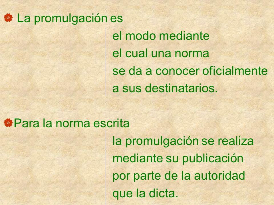 La promulgación es el modo mediante el cual una norma se da a conocer oficialmente a sus destinatarios. Para la norma escrita la promulgación se reali