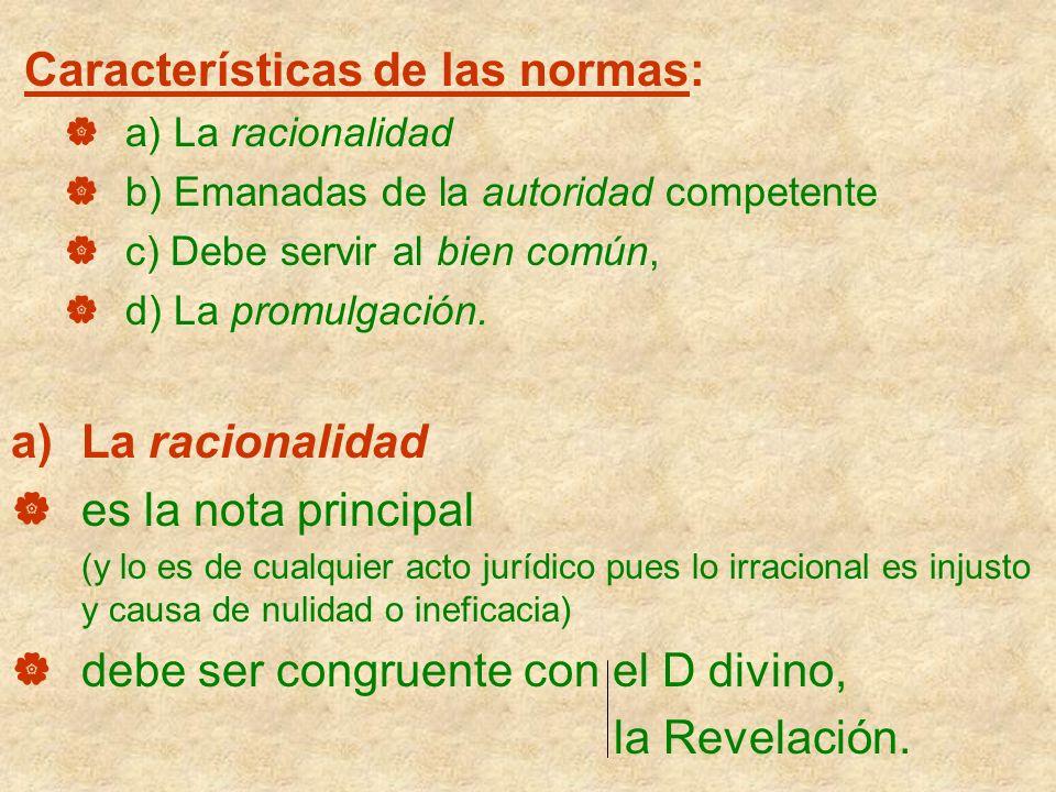 Características de las normas: a) La racionalidad b) Emanadas de la autoridad competente c) Debe servir al bien común, d) La promulgación. La racional