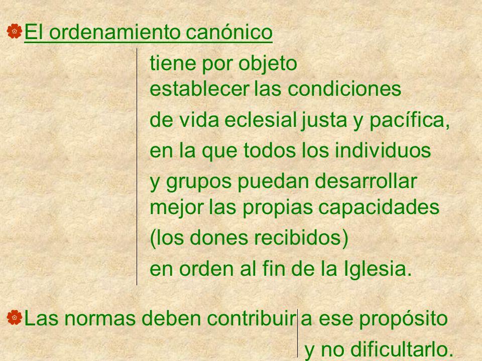 El ordenamiento canónico tiene por objeto establecer las condiciones de vida eclesial justa y pacífica, en la que todos los individuos y grupos puedan