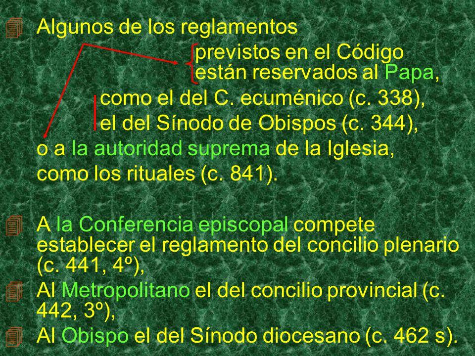 Algunos de los reglamentos previstos en el Código están reservados al Papa, como el del C. ecuménico (c. 338), el del Sínodo de Obispos (c. 344), o a