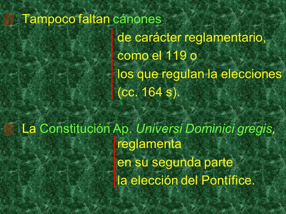 Tampoco faltan cánones de carácter reglamentario, como el 119 o los que regulan la elecciones (cc. 164 s). La Constitución Ap. Universi Dominici gregi