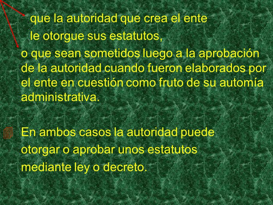 que la autoridad que crea el ente le otorgue sus estatutos, o que sean sometidos luego a la aprobación de la autoridad cuando fueron elaborados por el