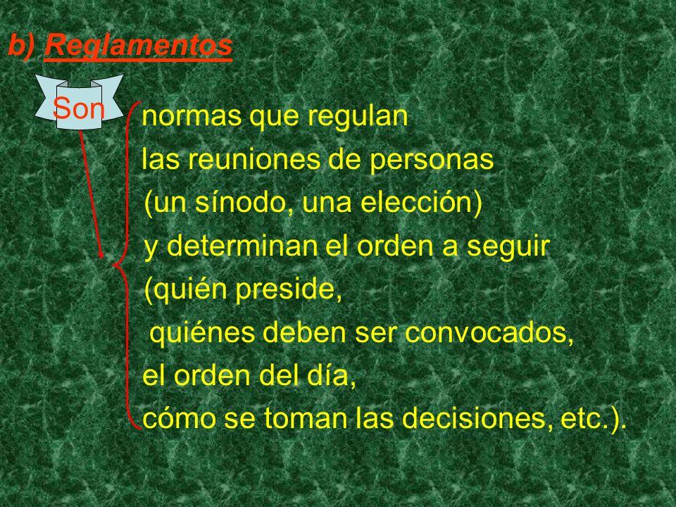 b) Reglamentos normas que regulan las reuniones de personas (un sínodo, una elección) y determinan el orden a seguir (quién preside, quiénes deben ser