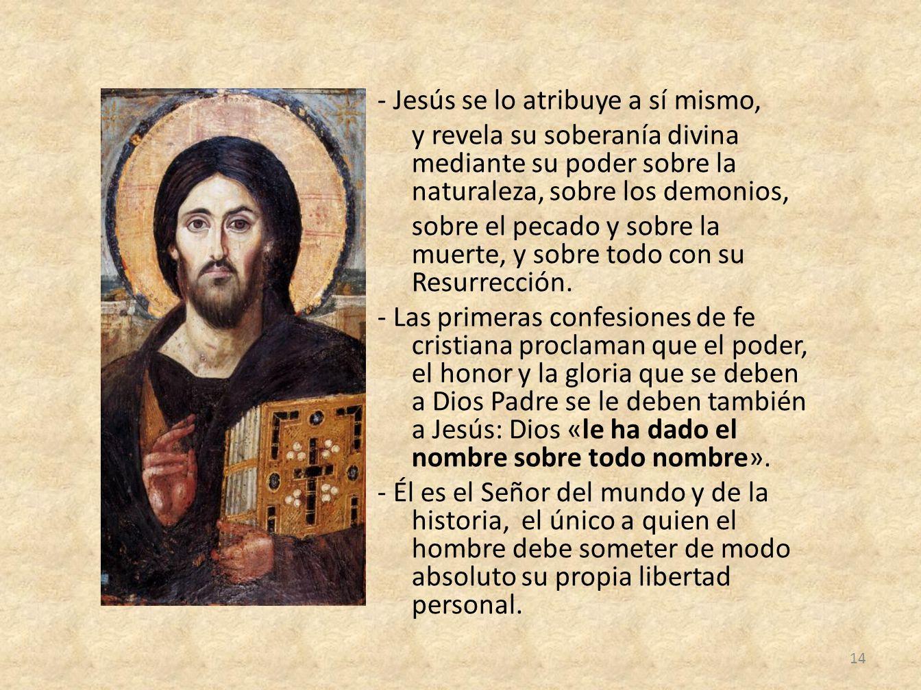 - Jesús se lo atribuye a sí mismo, y revela su soberanía divina mediante su poder sobre la naturaleza, sobre los demonios, sobre el pecado y sobre la