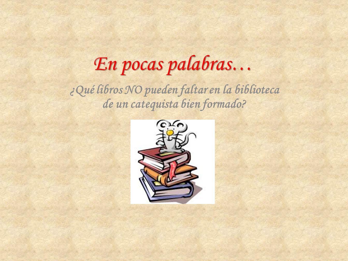 En pocas palabras… ¿Qué libros NO pueden faltar en la biblioteca de un catequista bien formado?