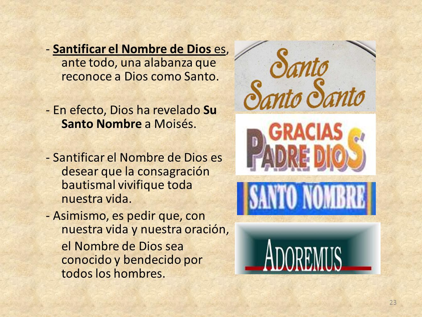 - Santificar el Nombre de Dios es, ante todo, una alabanza que reconoce a Dios como Santo. - En efecto, Dios ha revelado Su Santo Nombre a Moisés. - S