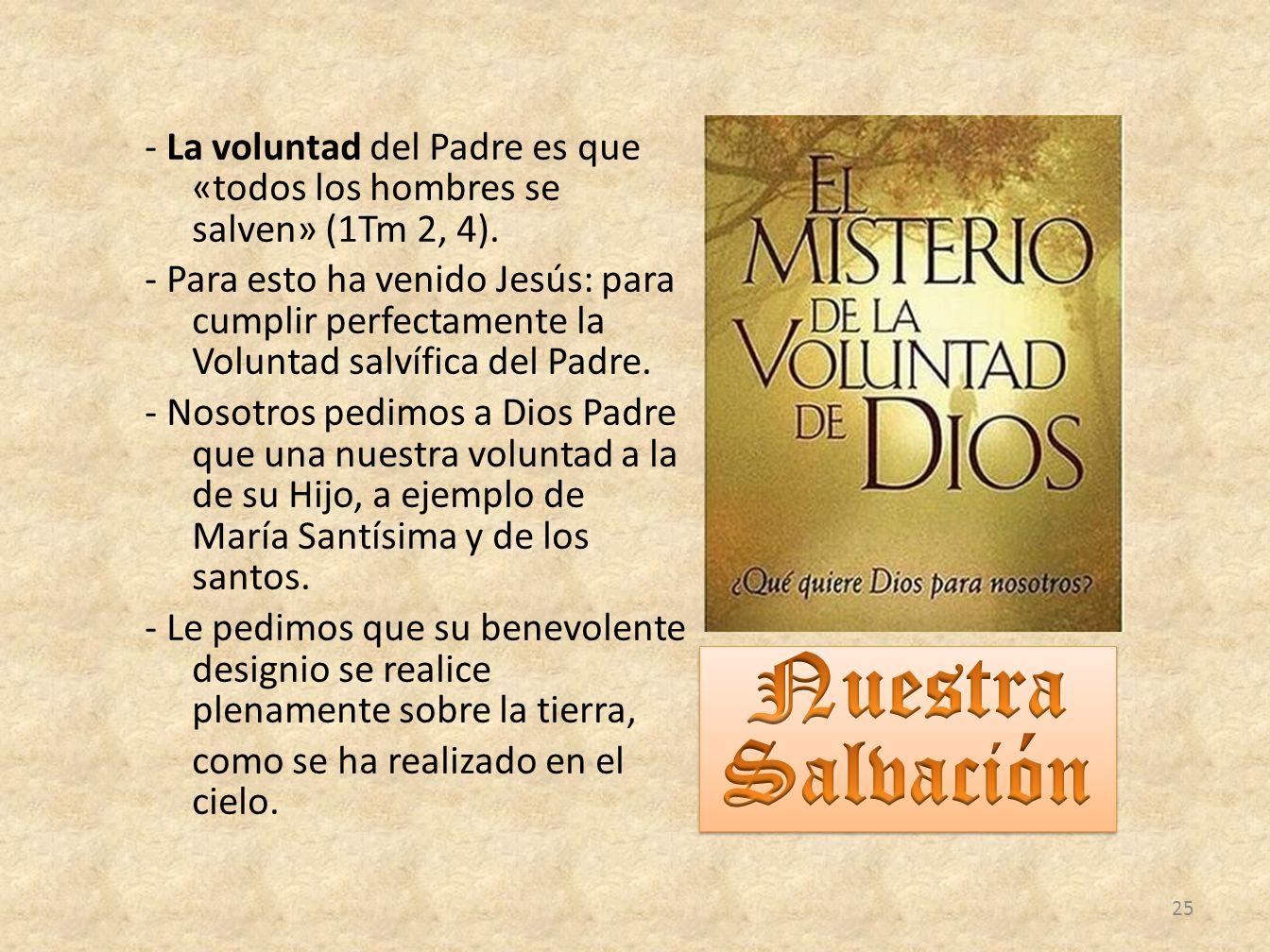 - La voluntad del Padre es que «todos los hombres se salven» (1Tm 2, 4). - Para esto ha venido Jesús: para cumplir perfectamente la Voluntad salvífica
