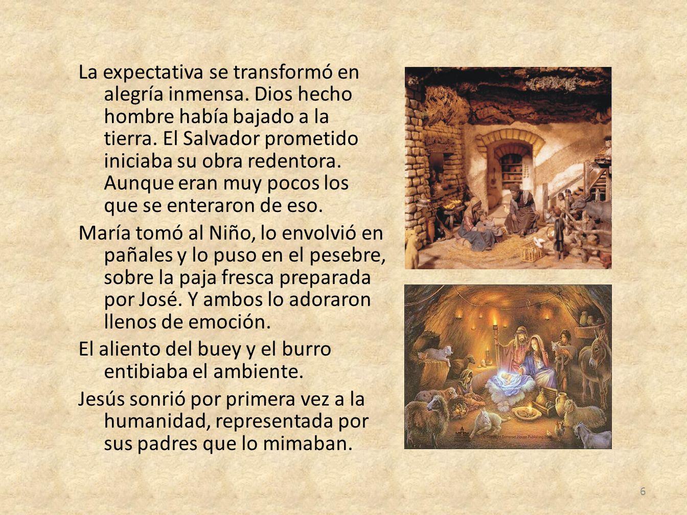 La expectativa se transformó en alegría inmensa. Dios hecho hombre había bajado a la tierra. El Salvador prometido iniciaba su obra redentora. Aunque