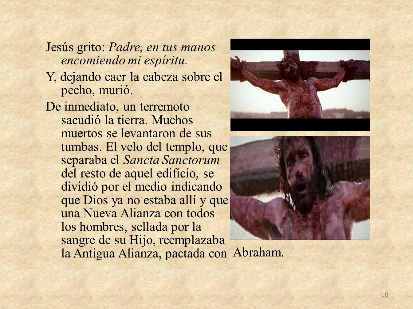 Jesús grito: Padre, en tus manos encomiendo mi espíritu. Y, dejando caer la cabeza sobre el pecho, murió. De inmediato, un terremoto sacudió la tierra