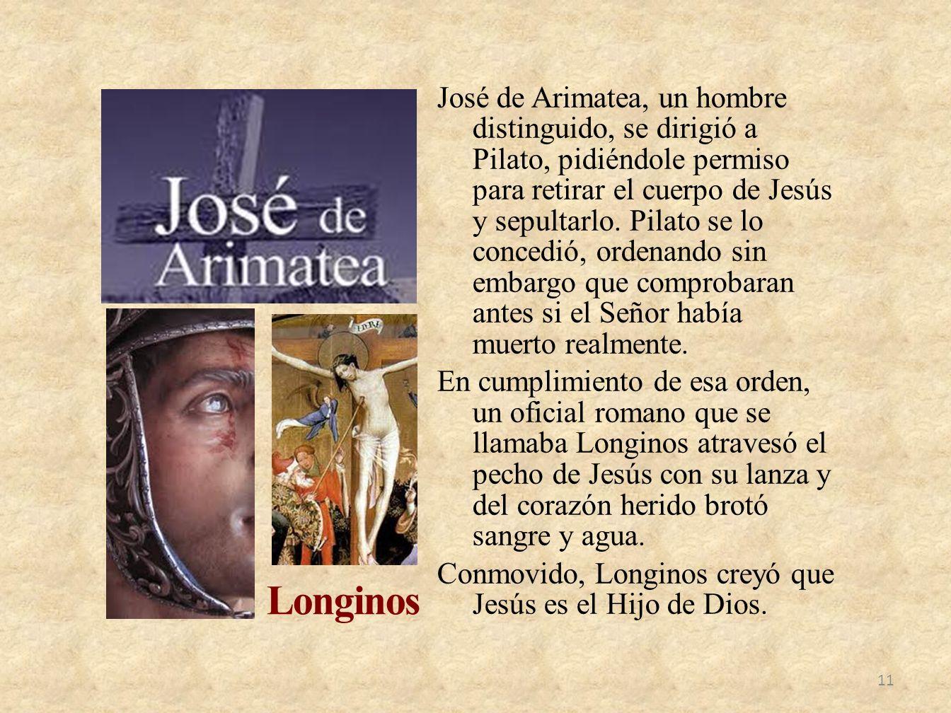 José de Arimatea, un hombre distinguido, se dirigió a Pilato, pidiéndole permiso para retirar el cuerpo de Jesús y sepultarlo. Pilato se lo concedió,