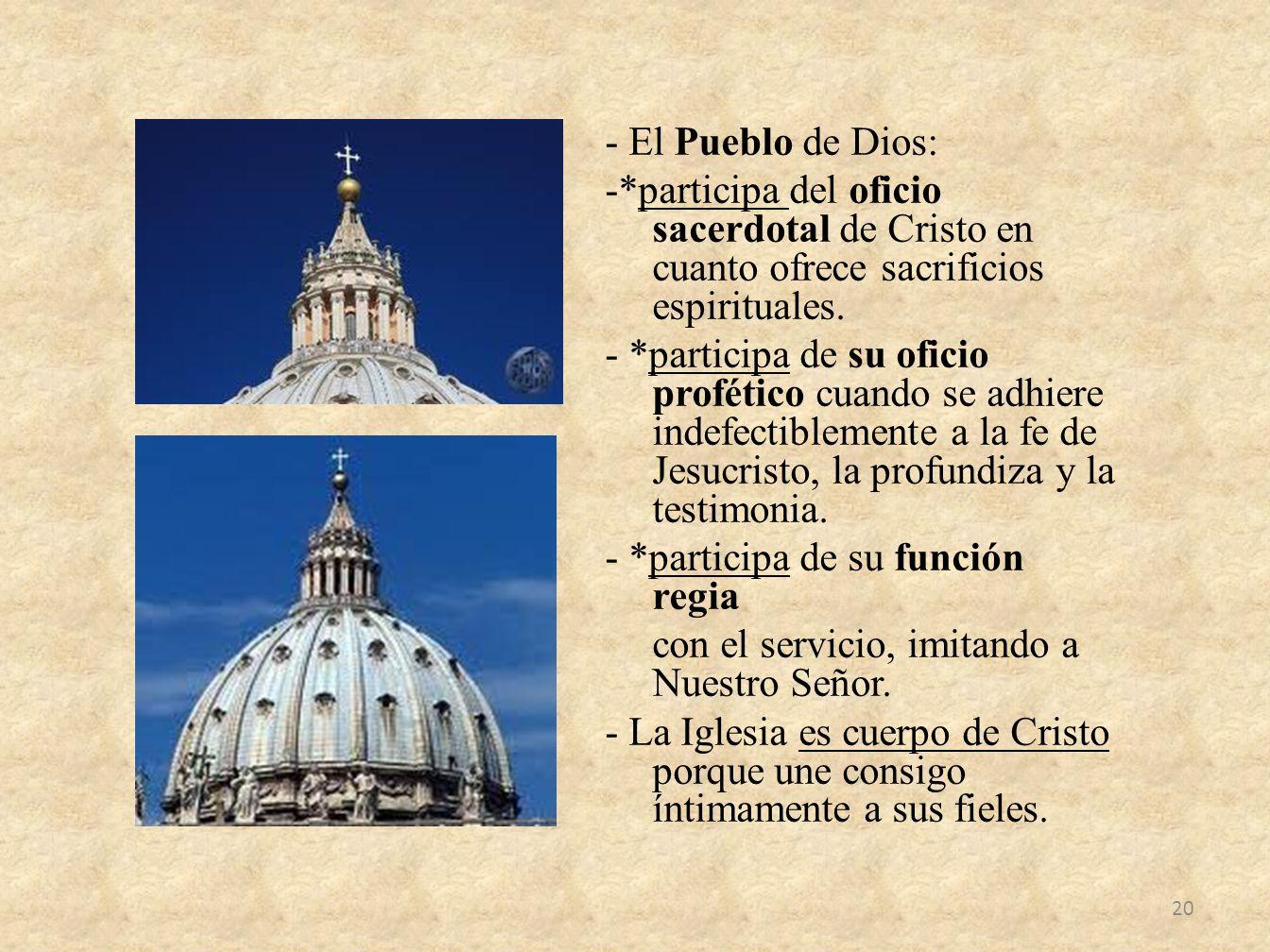 - El Pueblo de Dios: -*participa del oficio sacerdotal de Cristo en cuanto ofrece sacrificios espirituales. - *participa de su oficio profético cuando