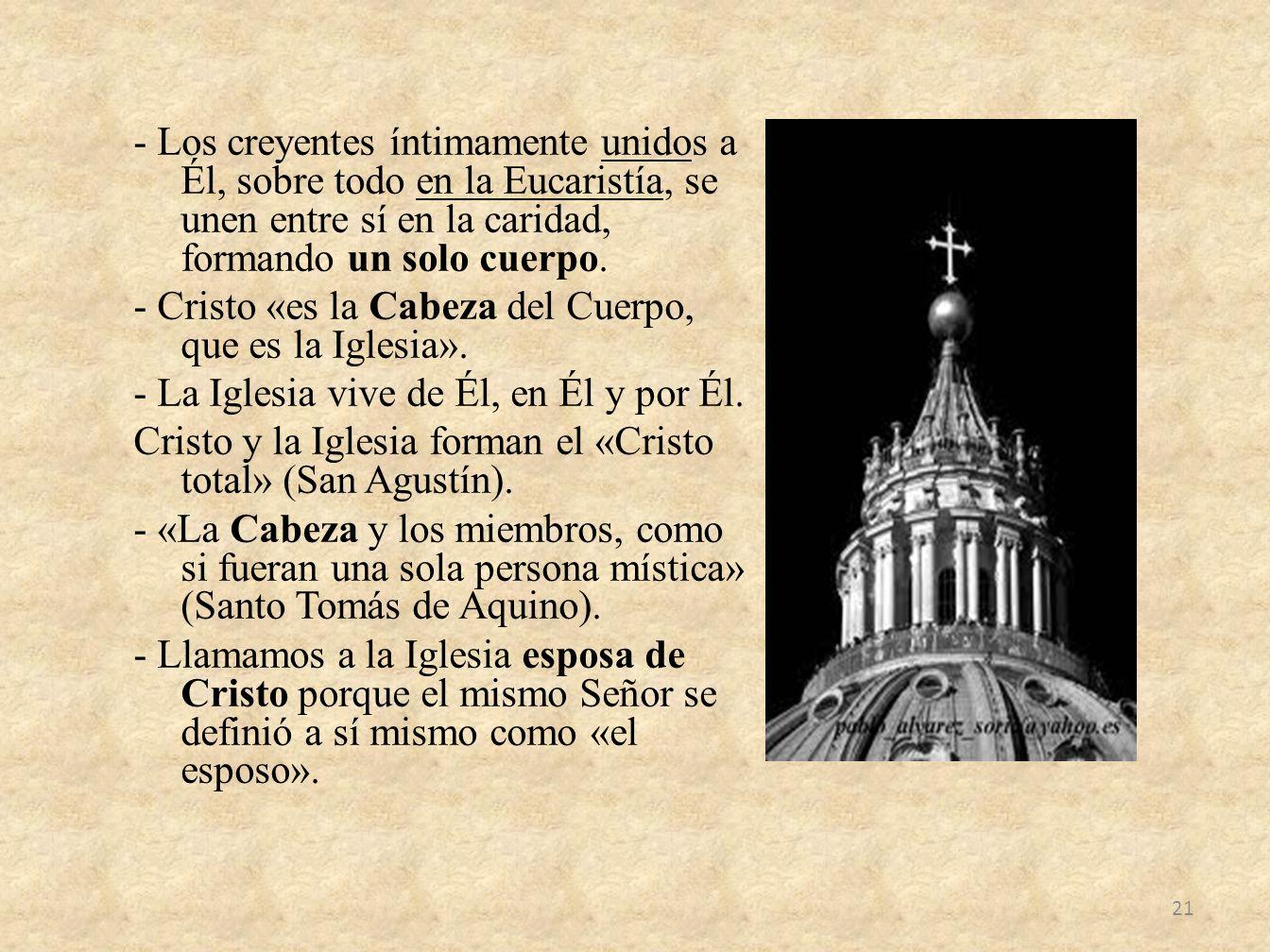 - Los creyentes íntimamente unidos a Él, sobre todo en la Eucaristía, se unen entre sí en la caridad, formando un solo cuerpo. - Cristo «es la Cabeza