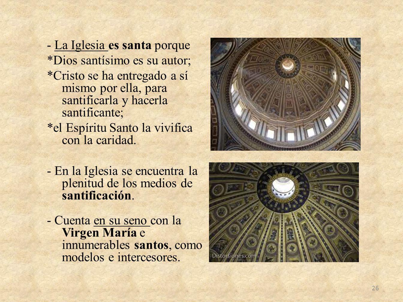 - La Iglesia es santa porque *Dios santísimo es su autor; *Cristo se ha entregado a sí mismo por ella, para santificarla y hacerla santificante; *el E