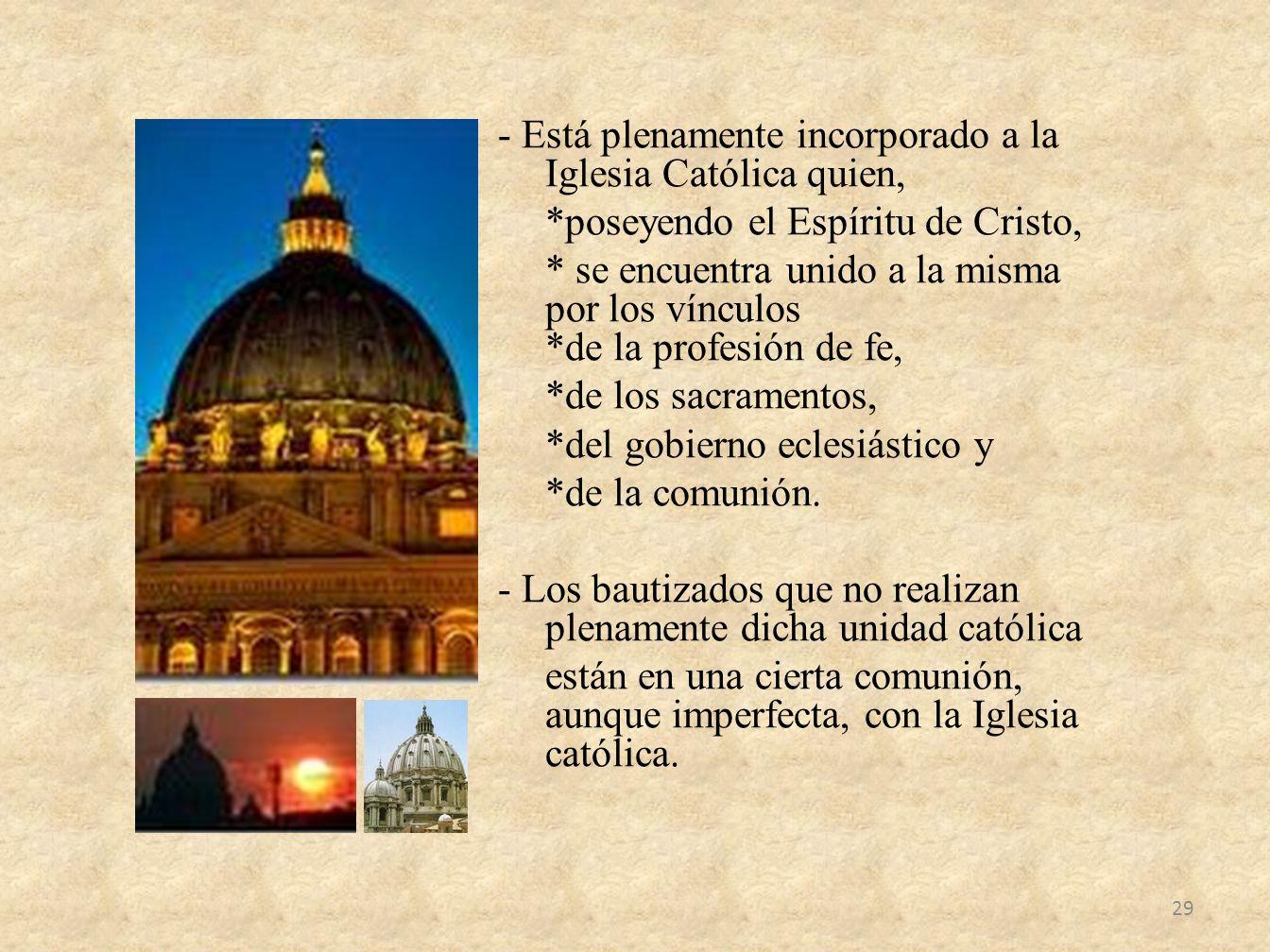 - Está plenamente incorporado a la Iglesia Católica quien, *poseyendo el Espíritu de Cristo, * se encuentra unido a la misma por los vínculos *de la p
