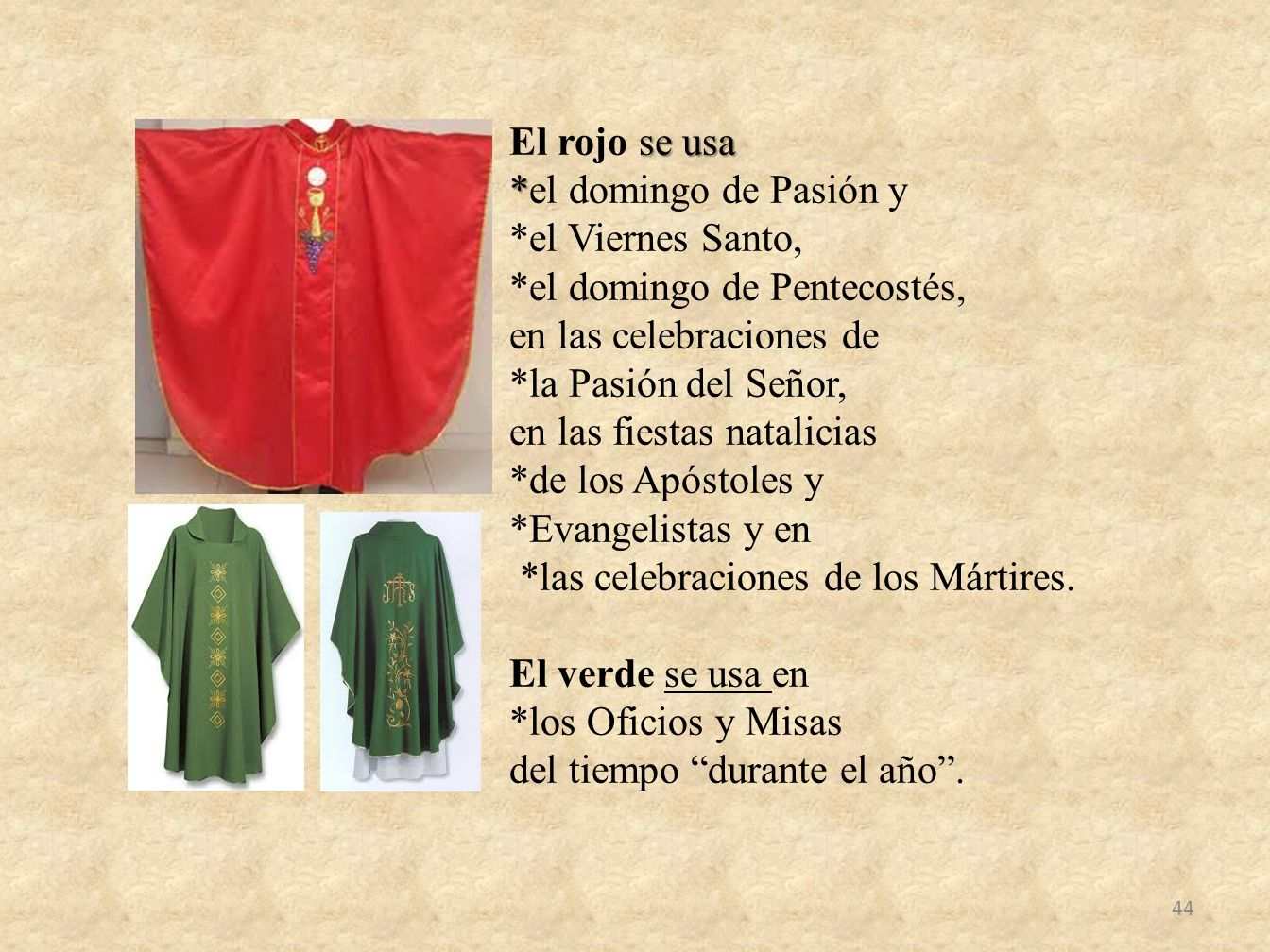 se usa El rojo se usa * *el domingo de Pasión y *el Viernes Santo, *el domingo de Pentecostés, en las celebraciones de *la Pasión del Señor, en las fi