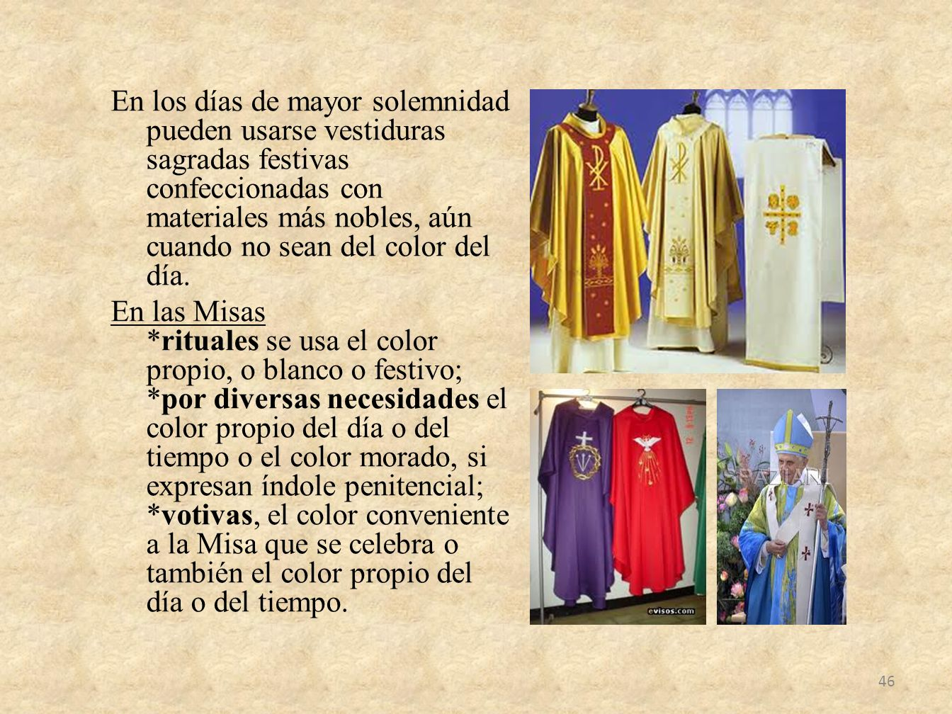 En los días de mayor solemnidad pueden usarse vestiduras sagradas festivas confeccionadas con materiales más nobles, aún cuando no sean del color del
