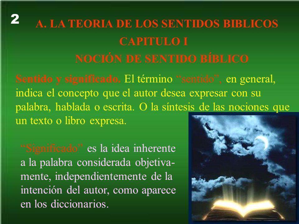 2 A. LA TEORIA DE LOS SENTIDOS BIBLICOS CAPITULO I NOCIÓN DE SENTIDO BÍBLICO Sentido y significado. El término sentido, en general, indica el concepto