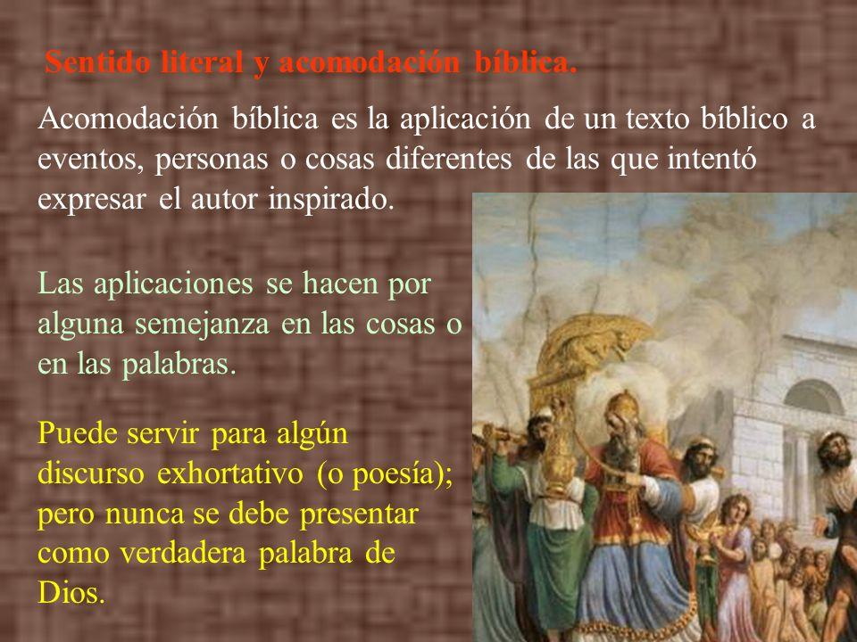 Sentido literal y acomodación bíblica. Acomodación bíblica es la aplicación de un texto bíblico a eventos, personas o cosas diferentes de las que inte
